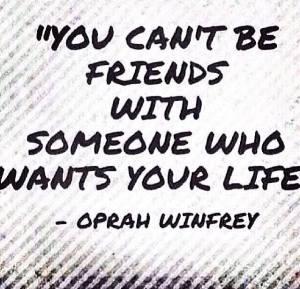 Can'tfriendthosewhowantyourlife