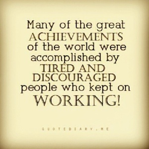 may-of-the-acheivements-of-the-world-were-accomplioshed-by-tired-and-discouraged-people-who-kept-on-working-achievement-quote