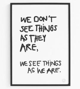 we-dont-see-things-as-they-are